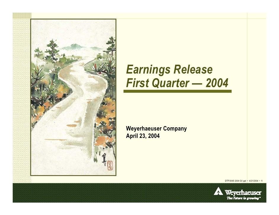 Earnings Release First Quarter — 2004   Weyerhaeuser Company April 23, 2004                            DTP/3065 2004 Q1.pp...