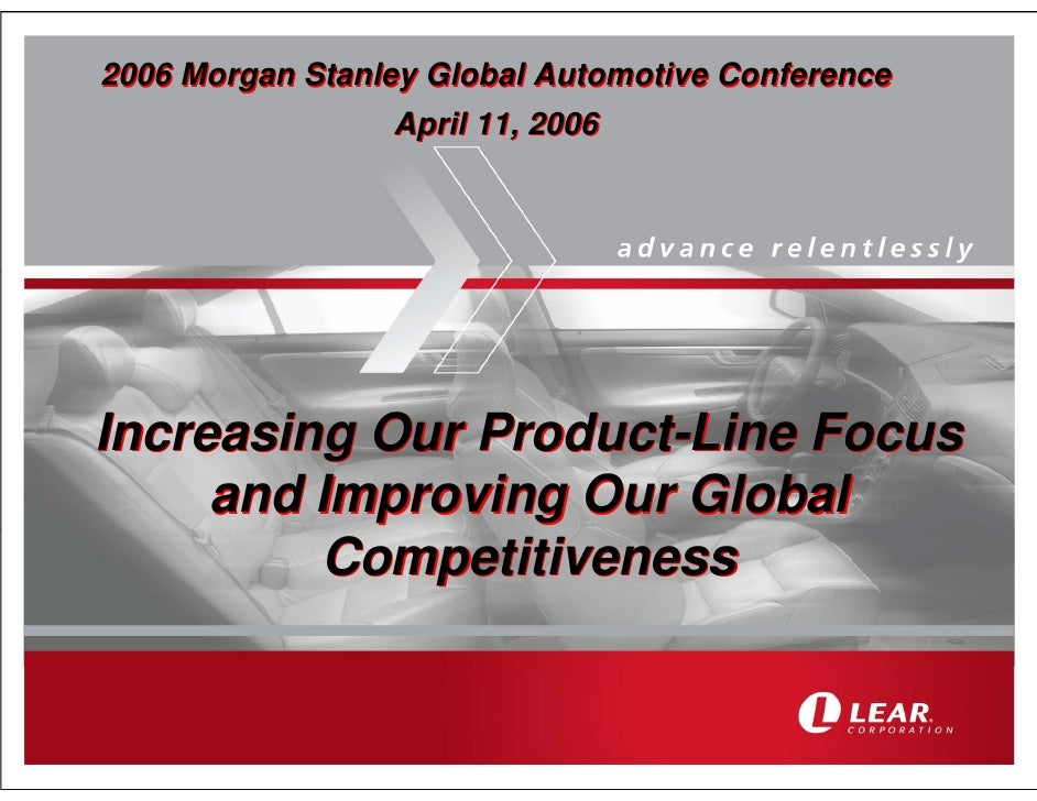 2006 Morgan Stanley Global Automotive Conference                  April 11, 2006     Increasing Our Product-Line Focus    ...