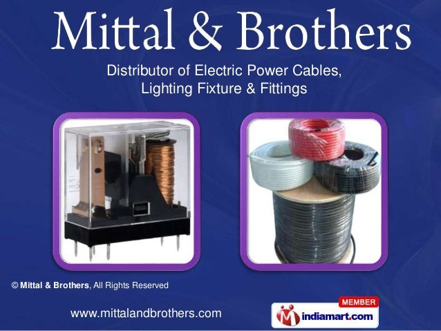 © Mittal & Brothers, All Rights Reserved www.mittalandbrothers.com Distributor of Electric Power Cables, Lighting Fixture ...
