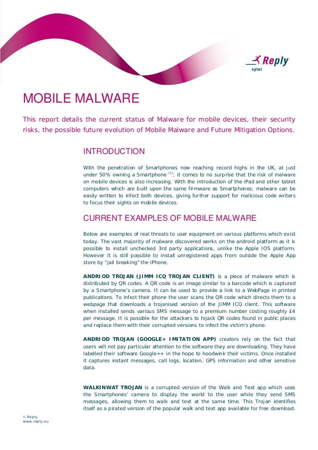 MOBILE MALWARE This report details the current status of Malware for mobile devices, their security risks, the possible fu...