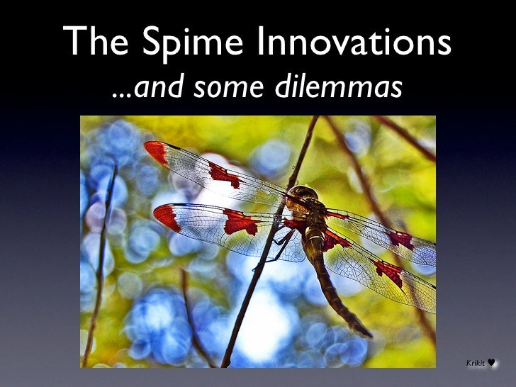 The Spime Innovations   ...and some dilemmas                              Krikit