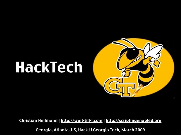 HackTech   Christian Heilmann | http://wait-till-i.com | http://scriptingenabled.org          Georgia, Atlanta, US, Hack-U...