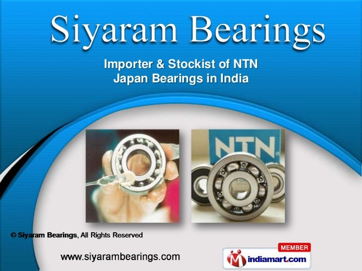 Importer & Stockist of NTN  Japan Bearings in India