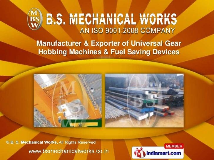 Manufacturer & Exporter of Universal GearHobbing Machines & Fuel Saving Devices