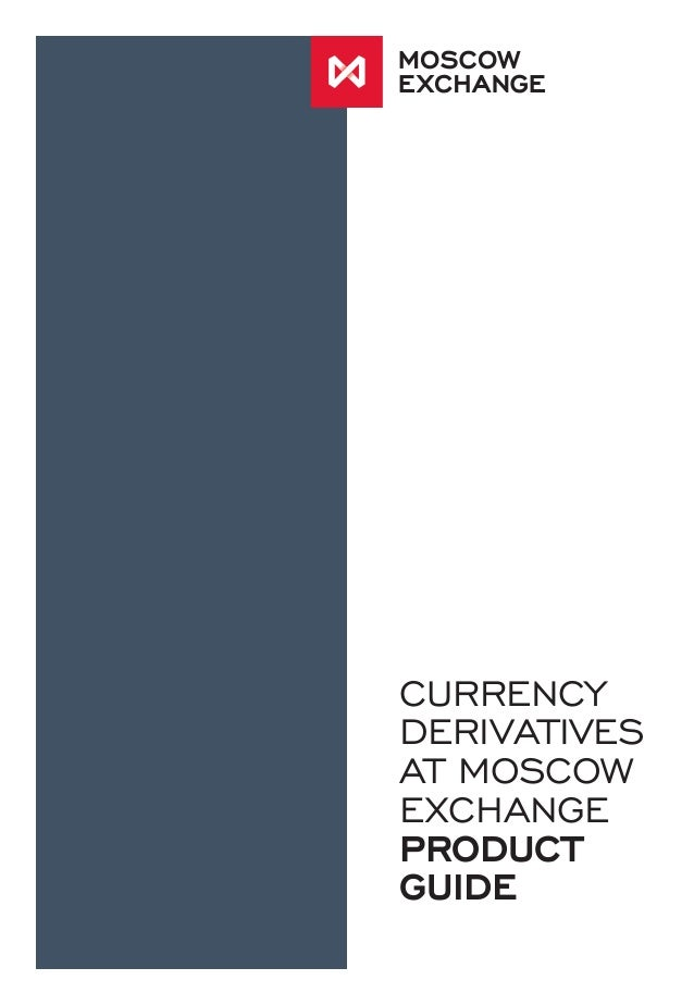 Currency Derivatives at Moscow Exchange Product Guide