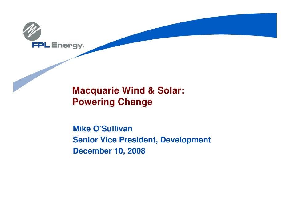 Macquarie Wind & Solar: Powering Change  Mike O'Sullivan Senior Vice President, Development December 10, 2008