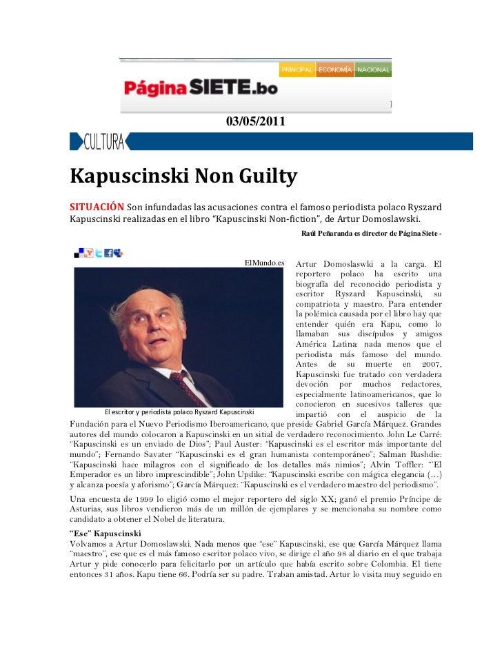 03/05/2011Kapuscinski Non GuiltySITUACIÓN Son infundadas las acusaciones contra el famoso periodista polaco RyszardKapusci...