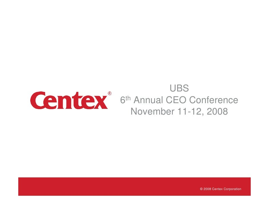 UBS 6th Annual CEO Conference    November 11-12, 2008                     © 2008 Centex Corporation