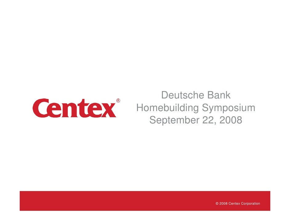 Deutsche Bank Homebuilding Symposium   September 22, 2008                   © 2008 Centex Corporation