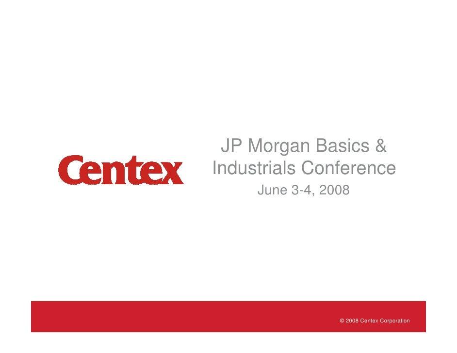 JP Morgan Basics & Industrials Conference      June 3-4, 2008                      © 2008 Centex Corporation