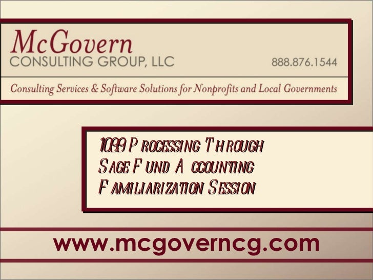 www.mcgoverncg.com 1099 Processing Through  Sage Fund Accounting Familiarization Session