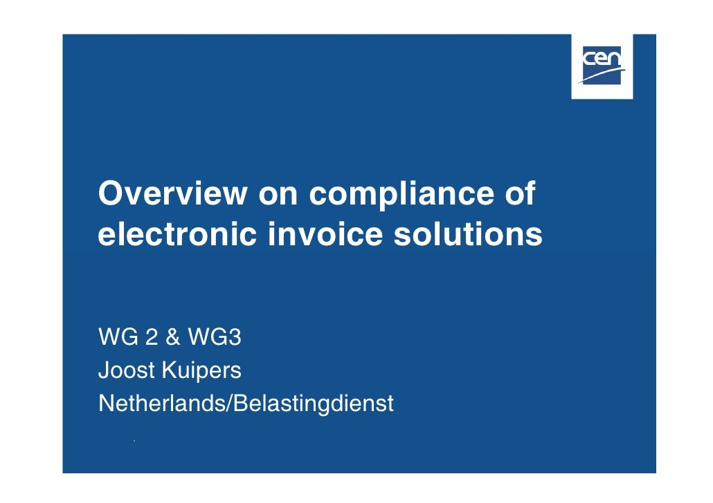 Overview on compliance of electronic invoice solutions  WG 2 & WG3 Joost Kuipers Netherlands/Belastingdienst