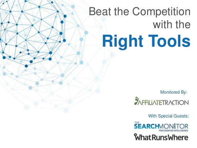 Beat the Competition with the Right Tools Monitored By: With Special Guests:
