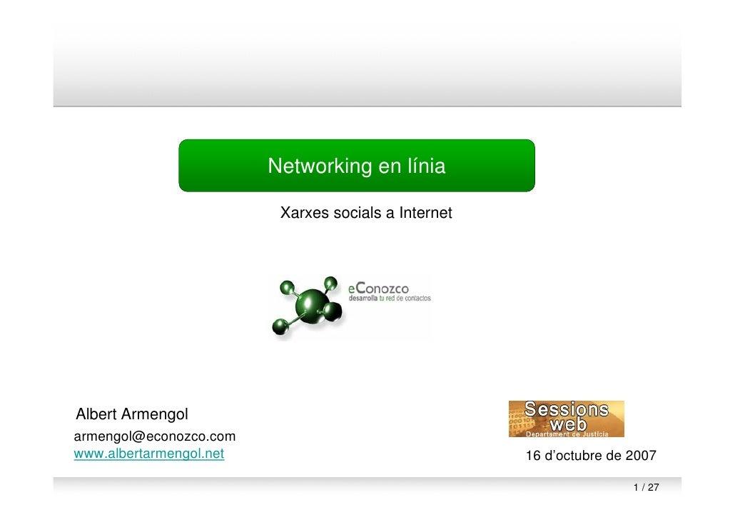 Networking en línia                            Xarxes socials a Internet     Albert Armengol armengol@econozco.com www.alb...