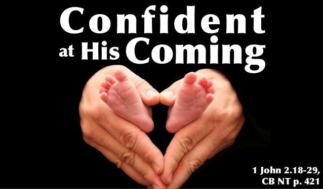 Confidentat His Coming            1 John 2.18-29,              CB NT p. 421