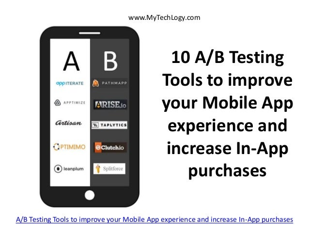 10 A/B Testing Tools to improve your Mobile App experience and increase In-App purchases www.MyTechLogy.com A/B Testing To...