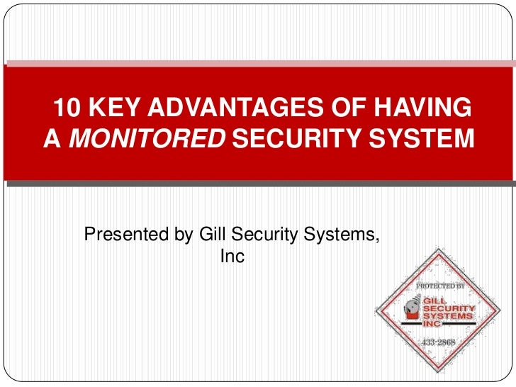 10 KEY ADVANTAGES OF HAVINGA MONITORED SECURITY SYSTEM  Presented by Gill Security Systems,                 Inc