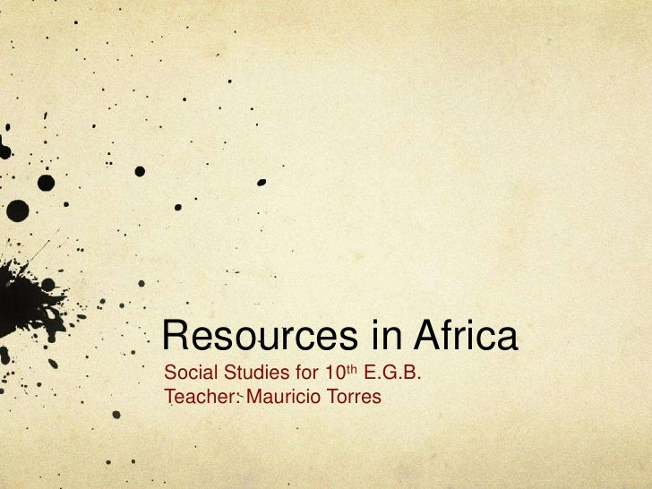 Resources in AfricaSocial Studies for 10th E.G.B.Teacher: Mauricio Torres