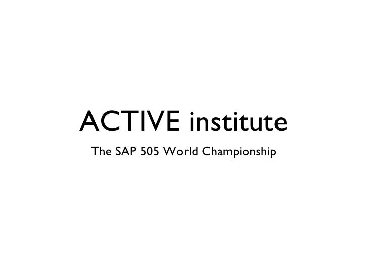 ACTIVE institute <ul><li>The SAP 505 World Championship </li></ul>