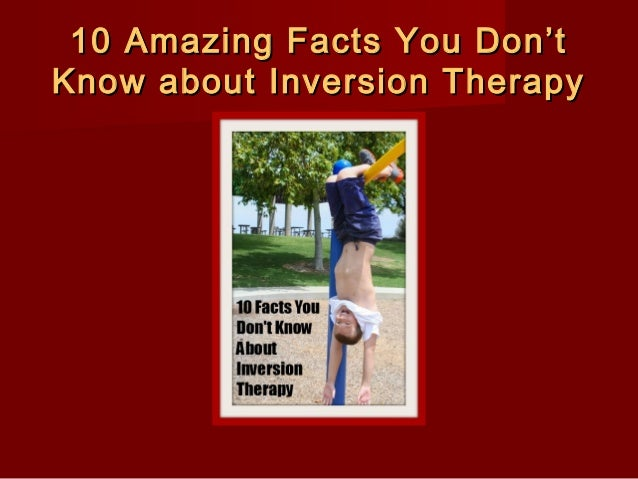 10 Amazing Facts You Don't Know about Inversion Therapy