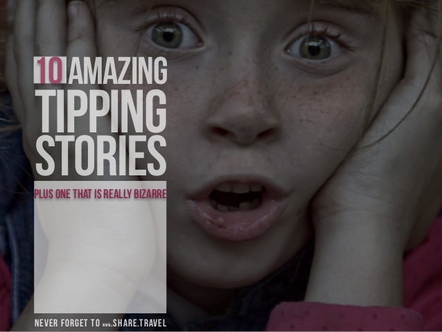 10amazing tipping stories never forget to www.share.travel plus one that is really bizarre