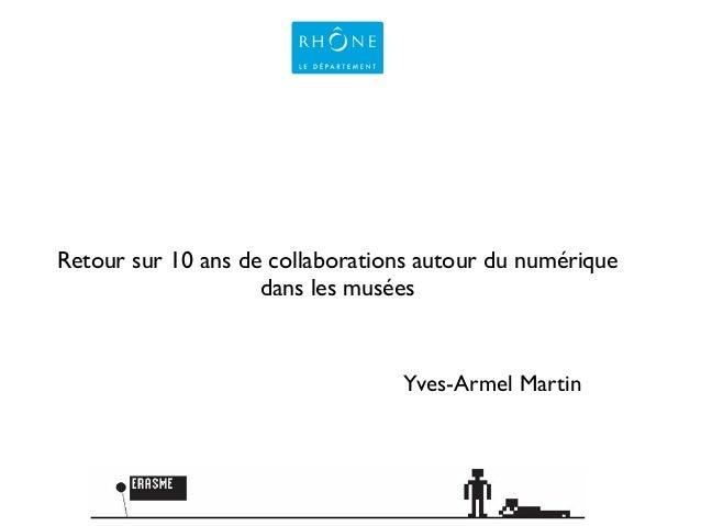 Yves-Armel Martin ! Retour sur 10 ans de collaborations autour du numérique dans les musées