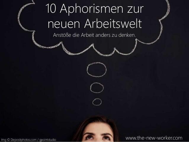 10 Aphorismen zur  neuen Arbeitswelt  Anstöße die Arbeit anders zu denken.  www.the-new-worker.com Img © Depositphotos.com...