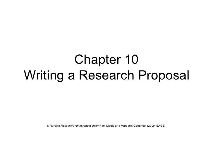 Chapter 10 Writing a Research Proposal ©  Nursing Research: An Introduction  by Pam Moule and Margaret Goodman (2009, SAGE...