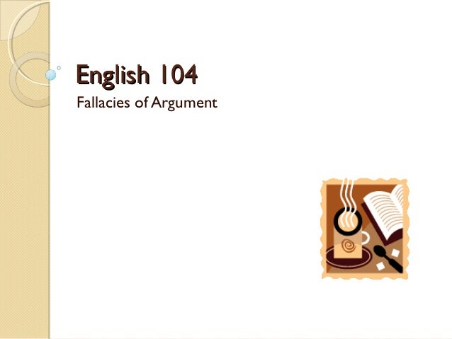 English 104:  Fallacies of Argument