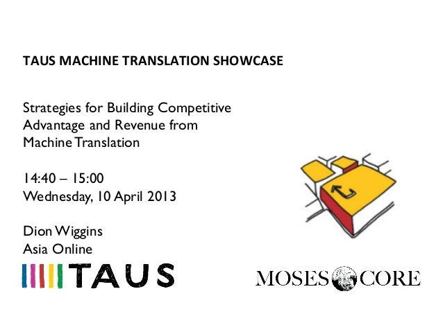 TAUS	  MACHINE	  TRANSLATION	  SHOWCASE	  Strategies for Building CompetitiveAdvantage and Revenue fromMachine Translation...