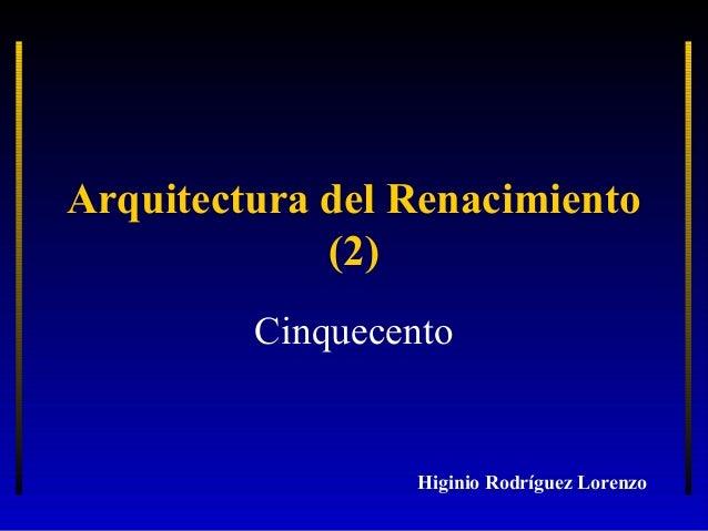 Arquitectura del Renacimiento (2) Cinquecento  Higinio Rodríguez Lorenzo
