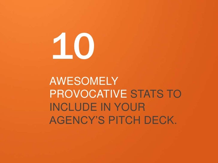 10AWESOMELYPROVOCATIVE STATS TOINCLUDE IN YOURAGENCY'S PITCH DECK.