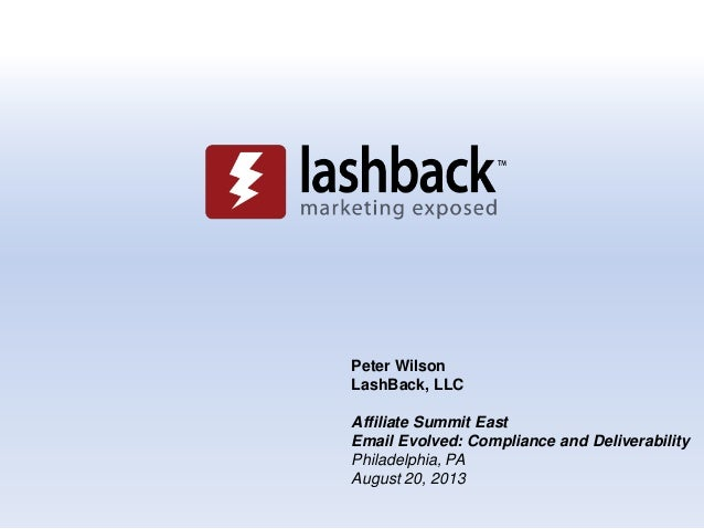 Peter Wilson LashBack, LLC Affiliate Summit East Email Evolved: Compliance and Deliverability Philadelphia, PA August 20, ...