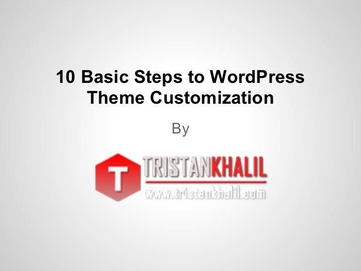10 Basic Steps to WordPress   Theme Customization            By