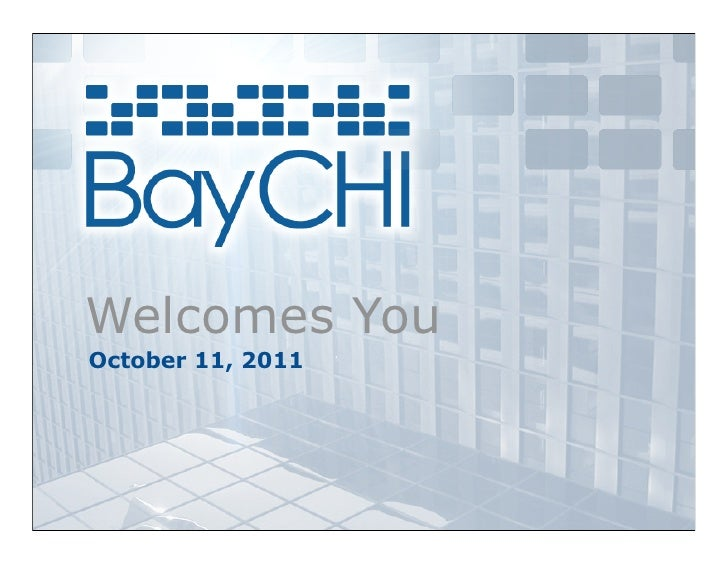 2011_10 BayCHI Monthly Meeting Welcome Slides