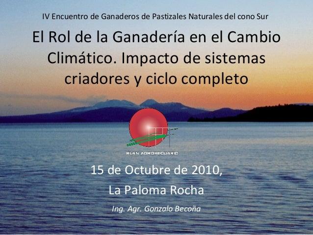 IV Encuentro de Ganaderos de Pastizales Naturales del cono Sur El Rol de la Ganadería en el Cambio Climático. Impacto de s...
