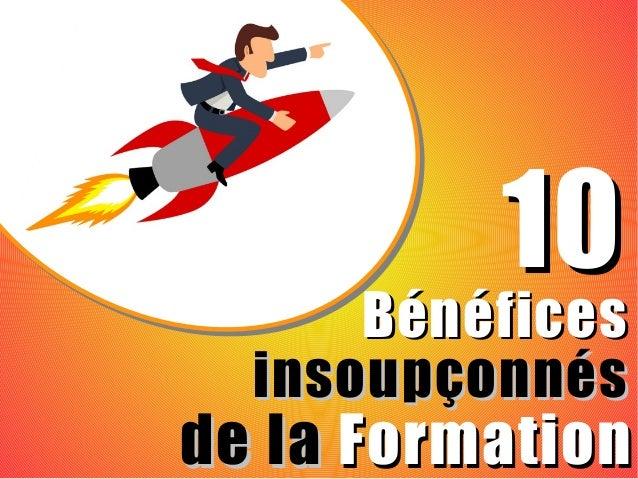 insoupçonnésinsoupçonnés de lade la FormationFormation BénéficesBénéfices 1010