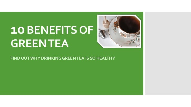 10 Amazing Benefits of Green Tea - You Won't Believe How Healthy It Is