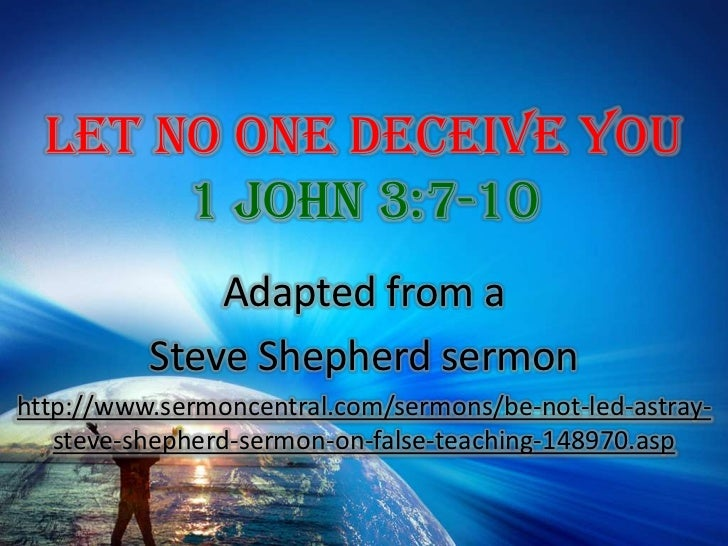 Let No One Deceive You 1 John 3:7-10<br />Adapted from a <br />Steve Shepherd sermon<br />http://www.sermoncentral.com/ser...