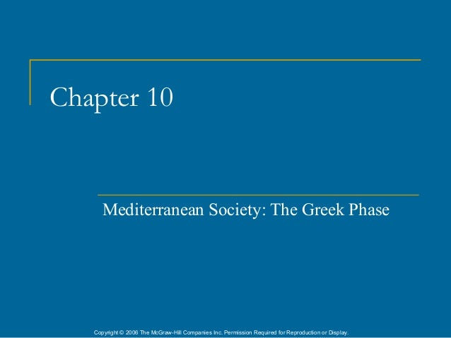 Chapter 10      Mediterranean Society: The Greek Phase   Copyright © 2006 The McGraw-Hill Companies Inc. Permission Requir...