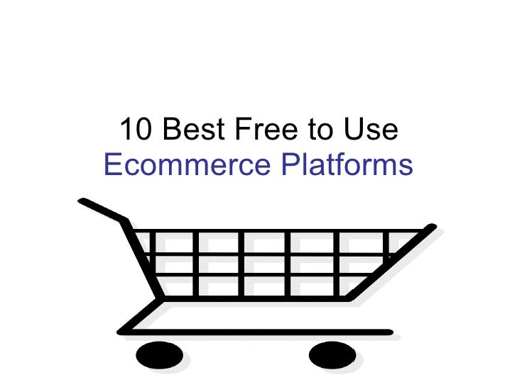10 Best Free to Use Ecommerce Platforms