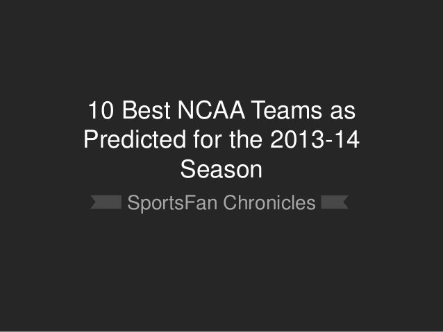 10 Best NCAA Teams asPredicted for the 2013-14SeasonSportsFan Chronicles
