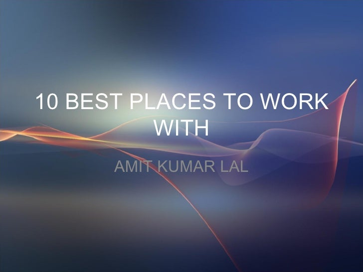 10 BEST PLACES TO WORK WITH AMIT KUMAR LAL
