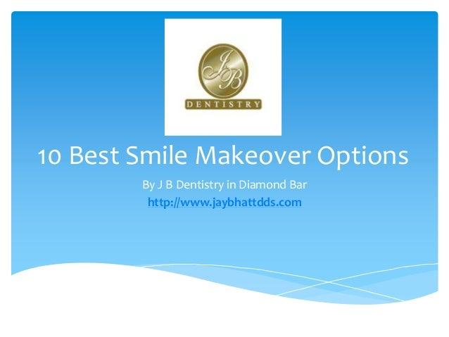 10 Best Smile Makeover Options By J B Dentistry in Diamond Bar http://www.jaybhattdds.com