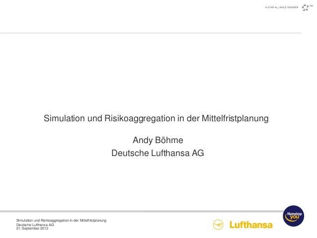 Simulation und Risikoaggregation in der Mittelfristplanung Deutsche Lufthansa AG 21. September 2013 Simulation und Risikoa...