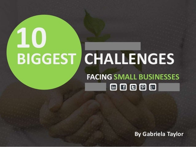 issues facing small business Whether you're thinking of starting a small business, or in the first few years of operation, here are the biggest challenges for small business owners.