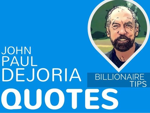 PAUL QUOTES TIPS BILLIONAIREDEJORIA JOHN