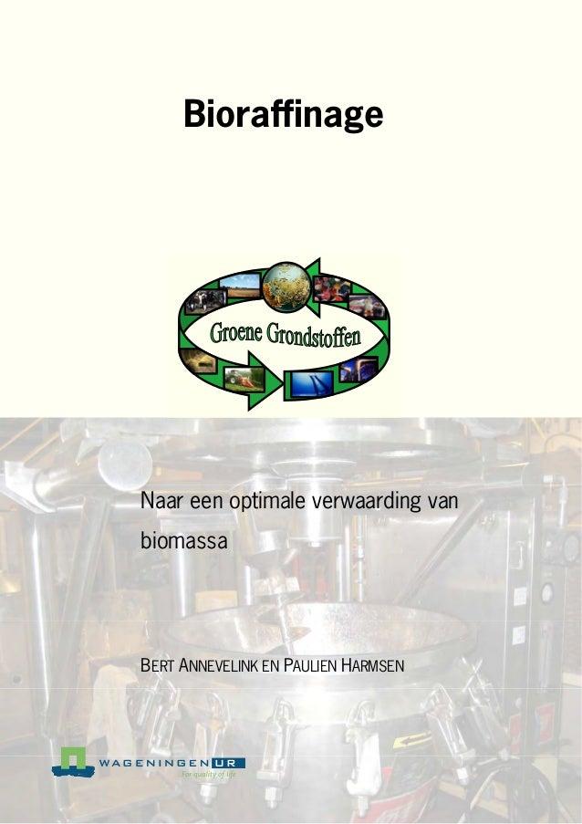 BioraffinageNaar een optimale verwaarding vanbiomassaBERT ANNEVELINK EN PAULIEN HARMSEN