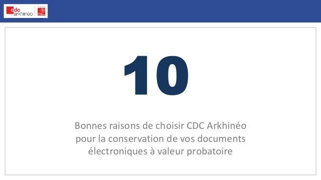 10 Bonnes raisons de choisir CDC Arkhinéo pour la conservation de vos documents électroniques à valeur probatoire