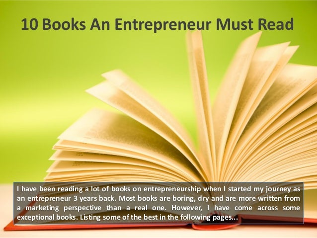 10 Books An Entrepreneur Must Read  I have been reading a lot of books on entrepreneurship when I started my journey as an...